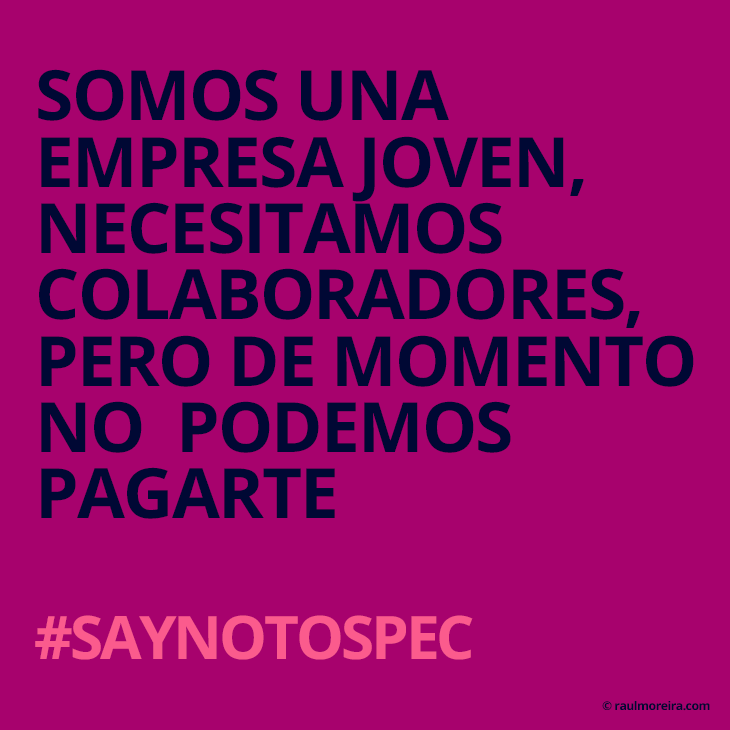 Somos una empresa joven, necesitamos colaboradores, pero de momento no podemos pagarte. #saynotospec