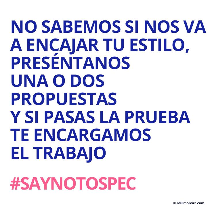No sabemos si nos va a encajar tu estilo, preséntanos una o dos propuestas y si pasas la prueba te encargamos el trabajo. #saynotospec
