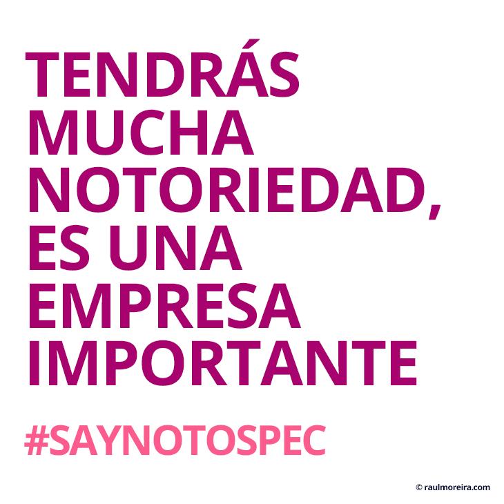 Tendrás mucha notoriedad, es una empresa importante. #saynotospec